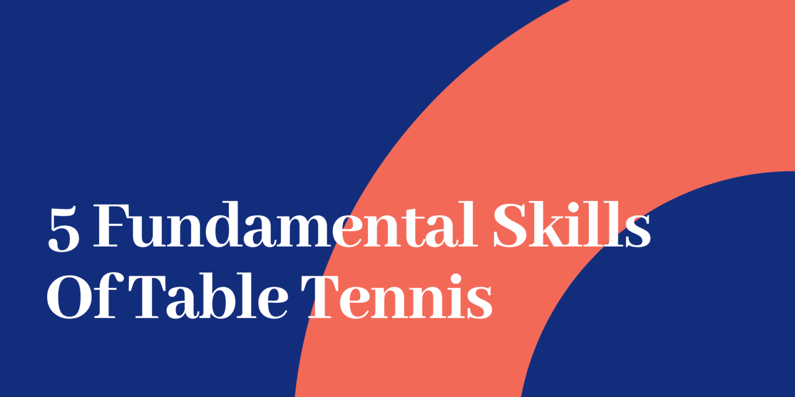 5 Fundamental Skills Of Table Tennis
